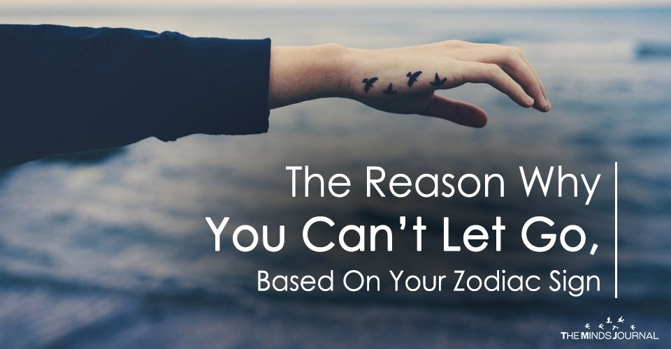 The Reason Why You Can't Let Go, Based On Your Zodiac Sign