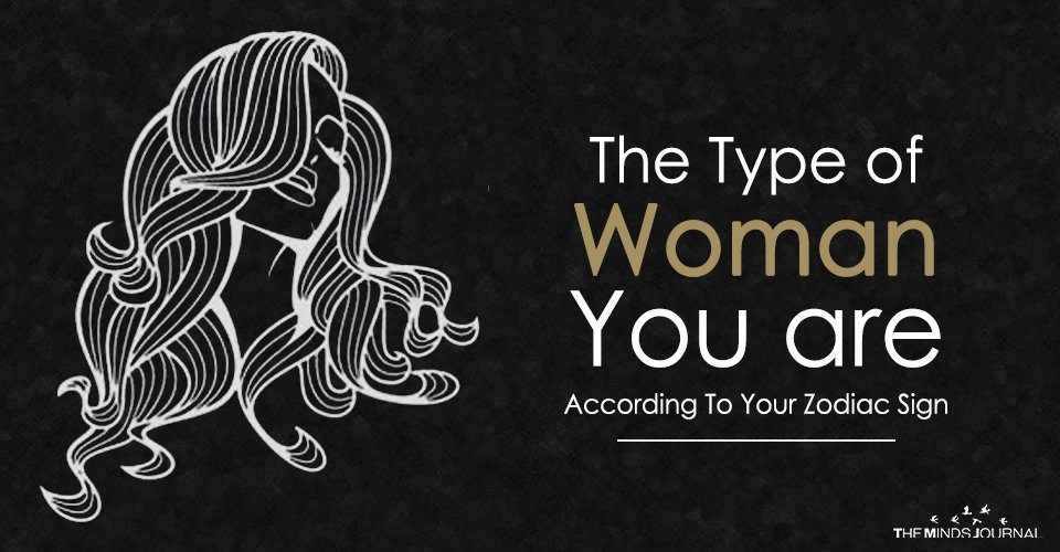 The Type of Woman You are According To Your Zodiac Sign
