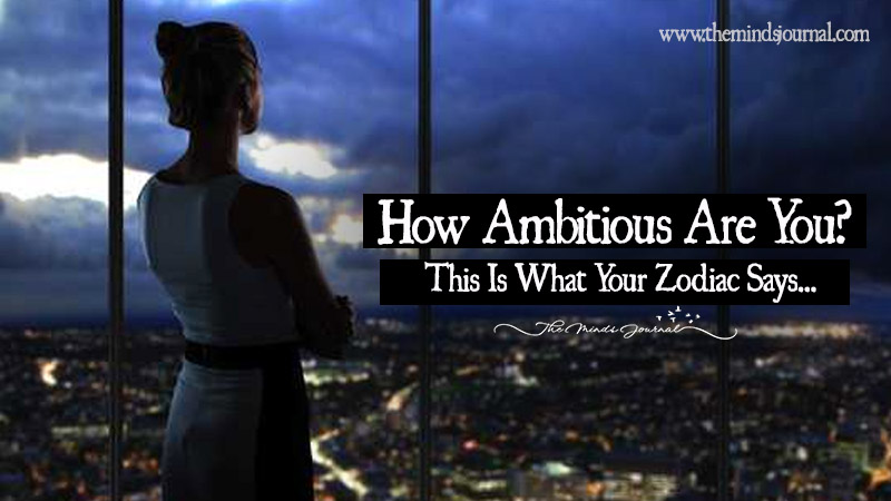 How Ambitious Are You? This Is What Your Zodiac Says...