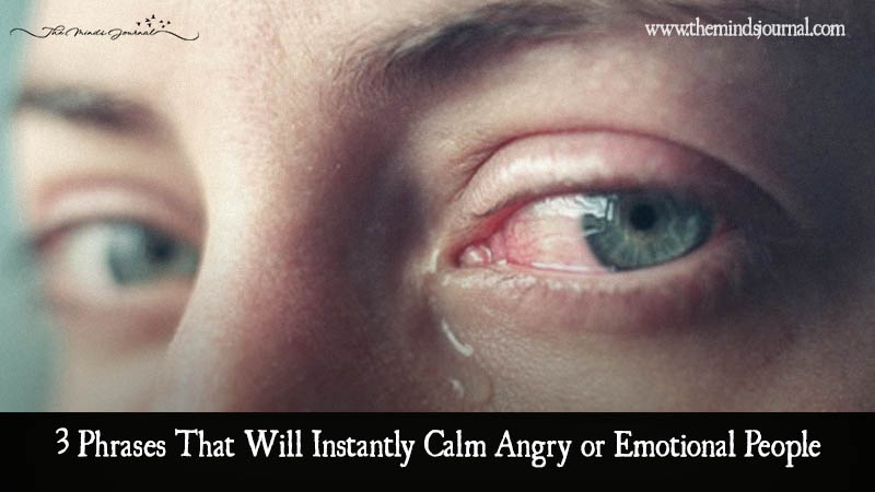 3 Phrases That Will Instantly Calm Angry or Emotional People