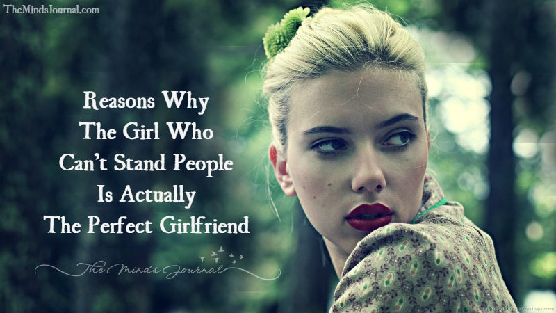 18 Reasons the Girl Who Can't Stand People Is Actually the Perfect Girlfriend