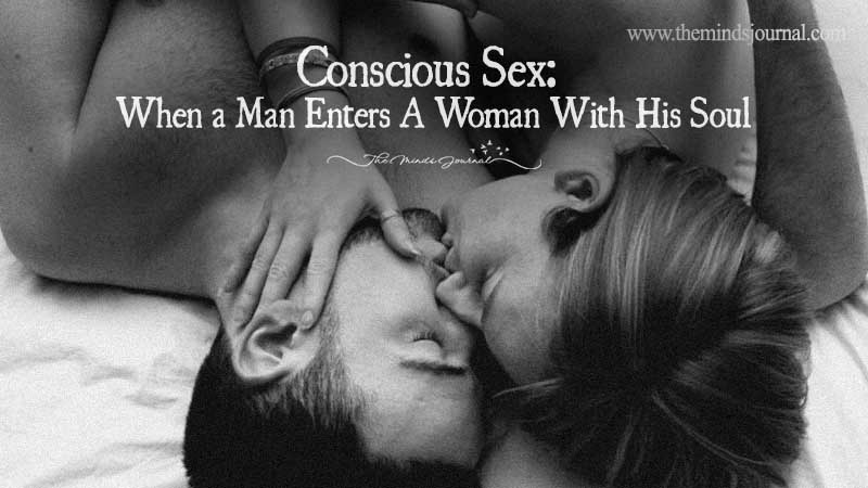 Conscious $ex: When a Man Enters A Woman With His Soul
