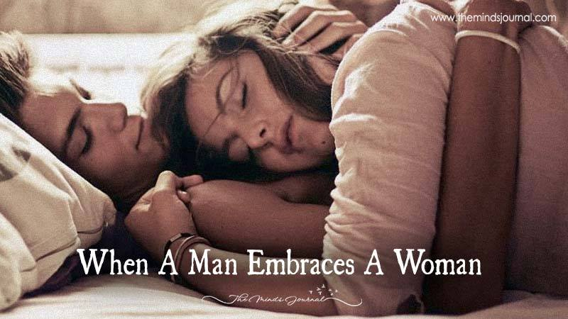 The incredible thing that happens when a man embraces a woman