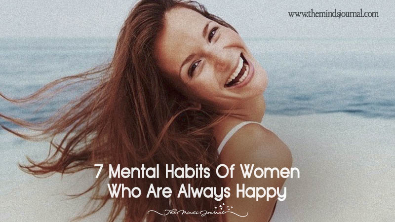 7 Mental Habits of Women Who Are Always Happy
