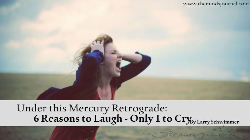 Under this Mercury Retrograde: 6 Reasons to Laugh—Only 1 to Cry