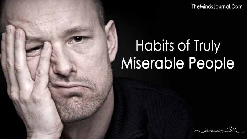 15 Habits of Truly Miserable People