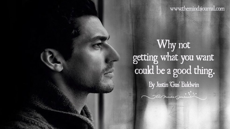 Why not getting what you want could be a good thing.