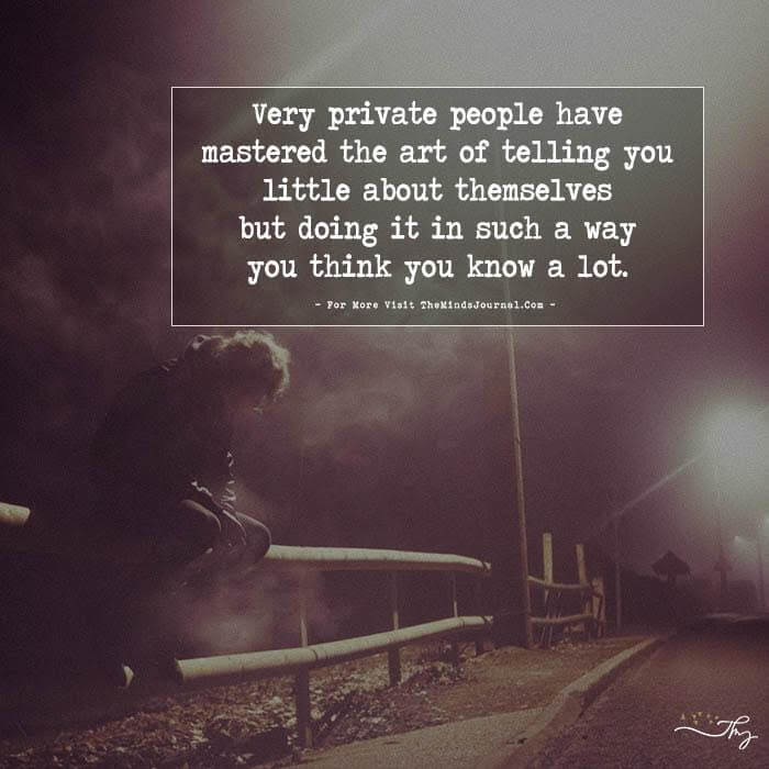 Very private people have mastered…