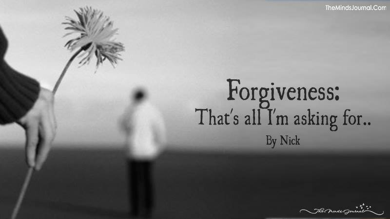 Forgiveness: that's all I'm asking for