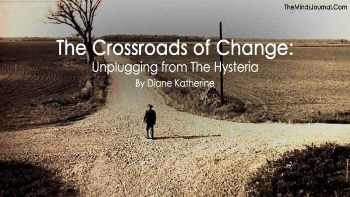 The Crossroads of Change: Unplugging from The Hysteria