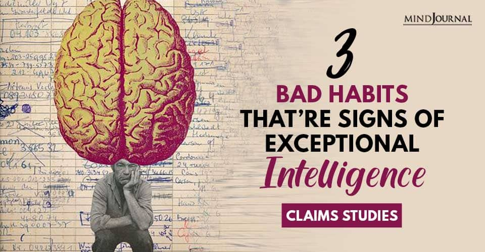 Bad Habits Are Signs of Exceptional Intelligence