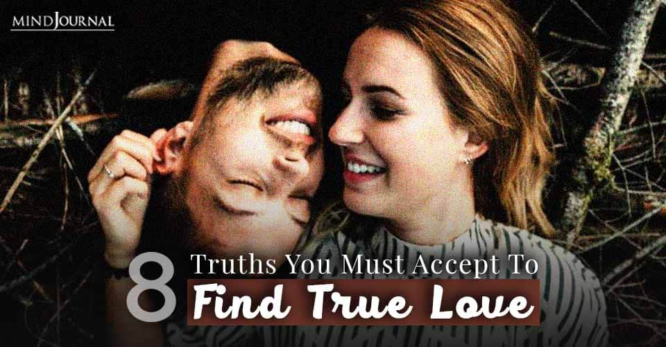 Truths You Must Accept To Find True Love