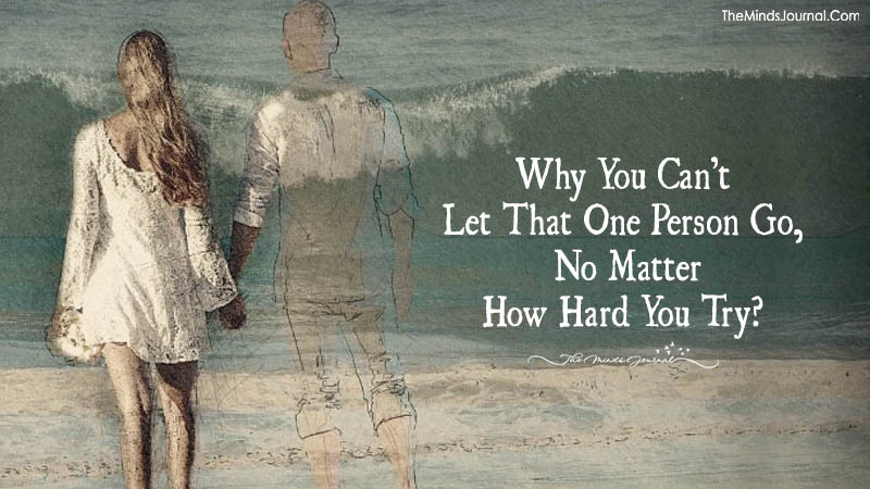 Why You Can't Let That One Person Go, No Matter How Hard You Try?