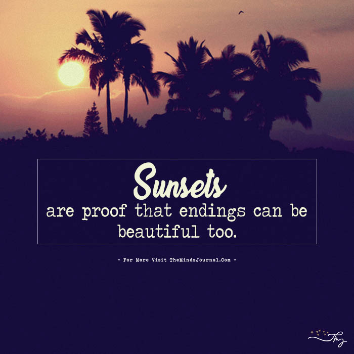 Sunsets are proof…