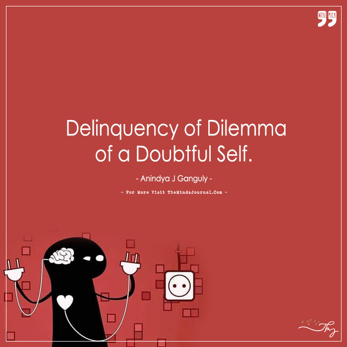 Delinquency of Dilemma of a Doubtful Self.