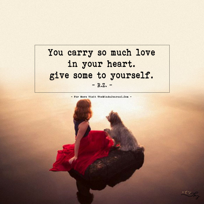 You carry so much love in your heart…
