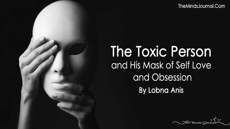 The Toxic Person and His Mask of Self Love and Obsession