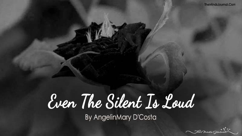 Even The Silent Is Loud