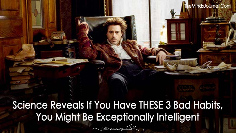Science Reveals If You Have THESE 3 Bad Habits, You Might Be Exceptionally Intelligent
