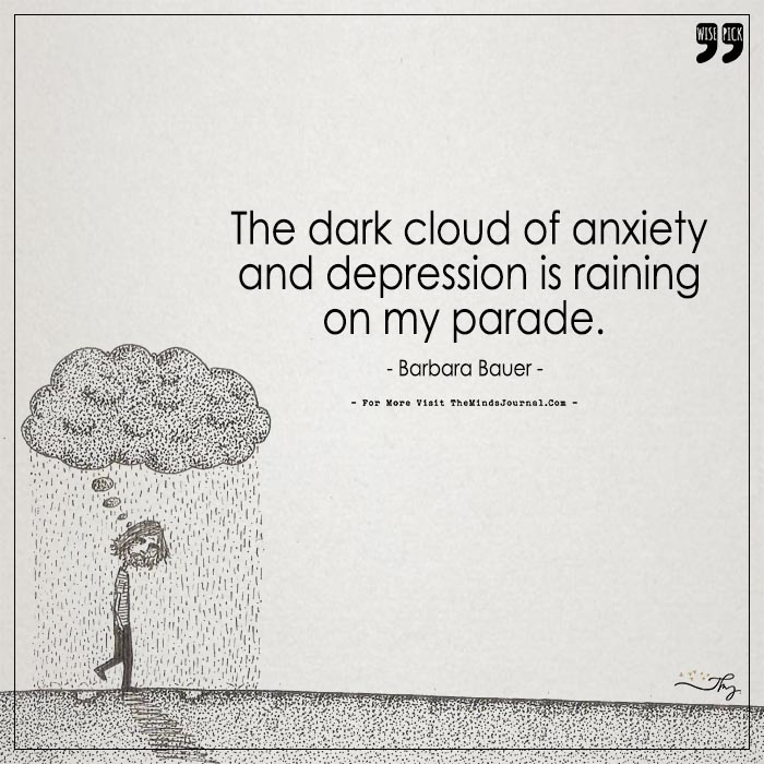 The Dark Cloud Of Anxiety and Depression is Raining on My Parade.