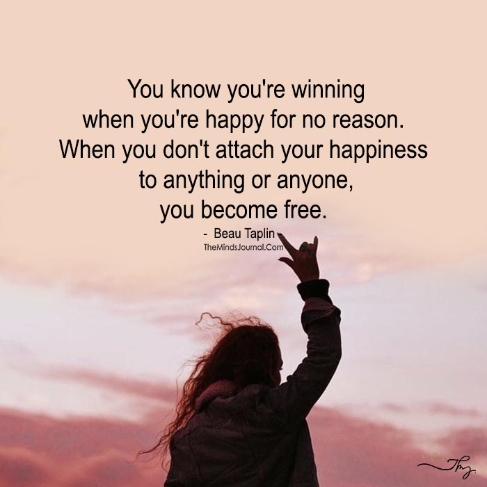 Unattached Happiness is a Sign Of the Winner and it signifies Freedom