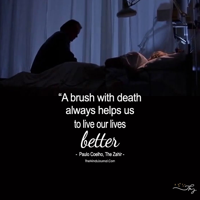 A Brush With Death Teaches Us To Value Life The Minds Journal New Value Of Life Quotes