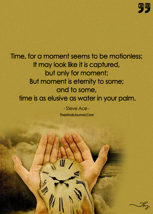 Time Is As Elusive As Water In Your Palm.