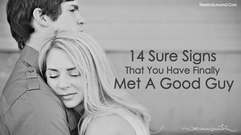 14 Sure Signs That You Have Finally Met A Good Guy