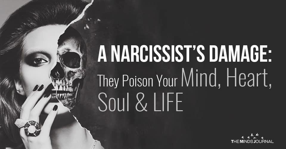 A Narcissist's Damage: They Poison Your Mind, Heart, Soul and LIFE