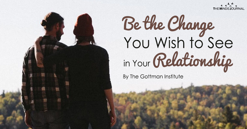Be the Change You Wish to See in Your Relationship