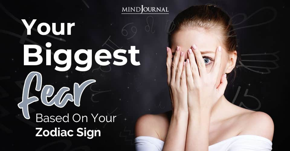 Biggest Fear Based Zodiac Sign