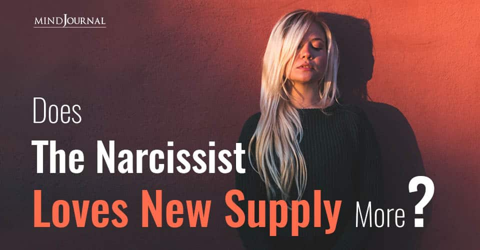 Does The Narcissist Loves New Supply More