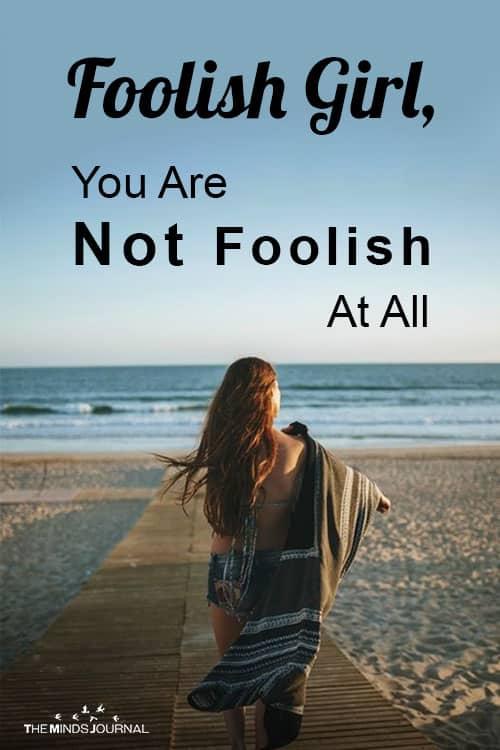 Foolish Girl You Are Not Foolish At All pin