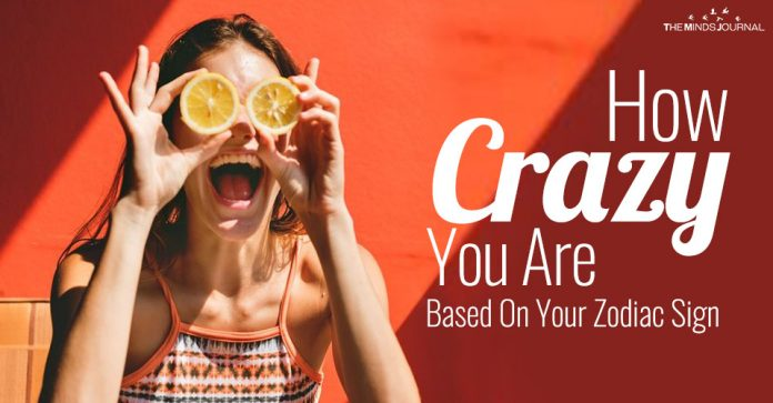 How Crazy You Are Based On Your Zodiac Sign