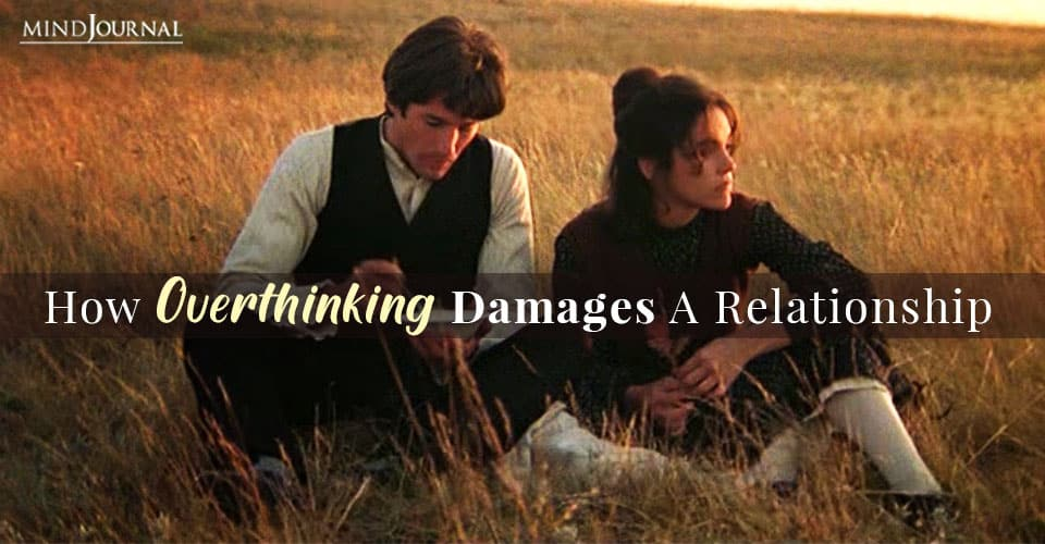 HowOverthinking Damages A Relationship