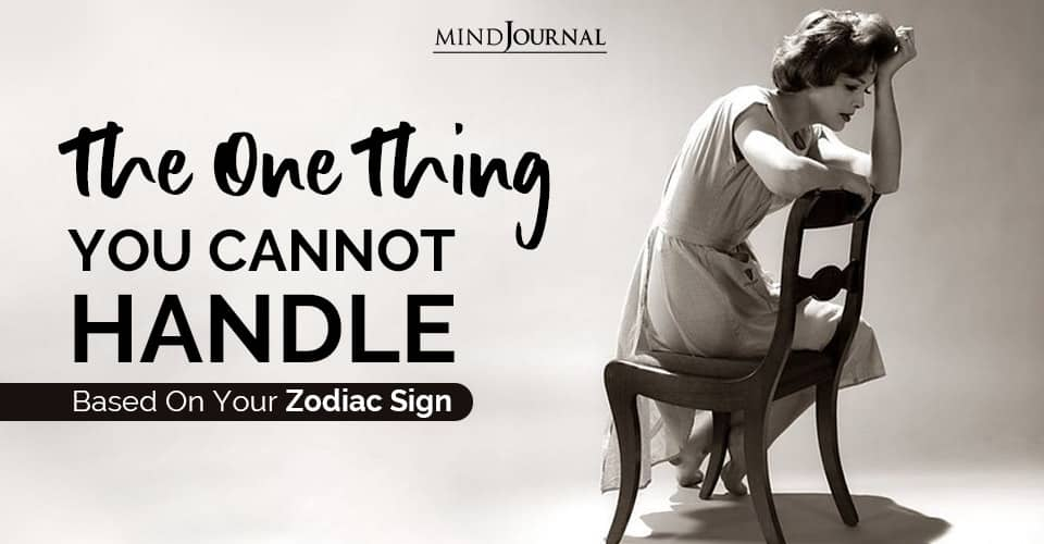 One Thing You Cannot Handle Based Your Zodiac Sign