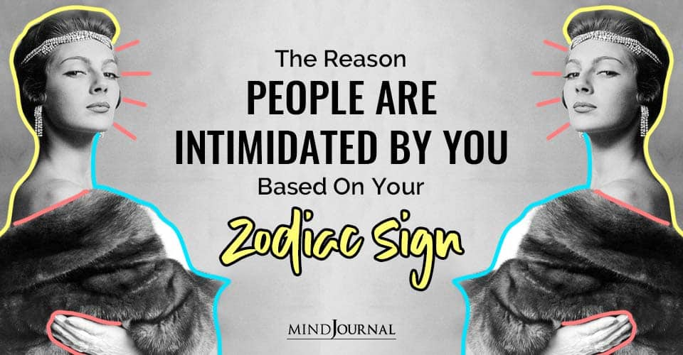 Reason People Are Intimidated By You Based Your Zodiac Sign
