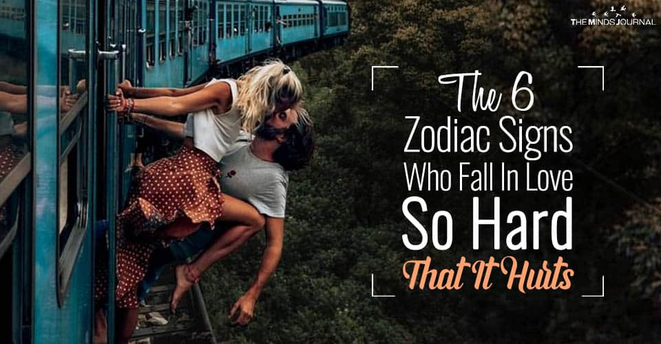 The 6 Zodiac Signs Who Fall In Love So Hard That It Hurts