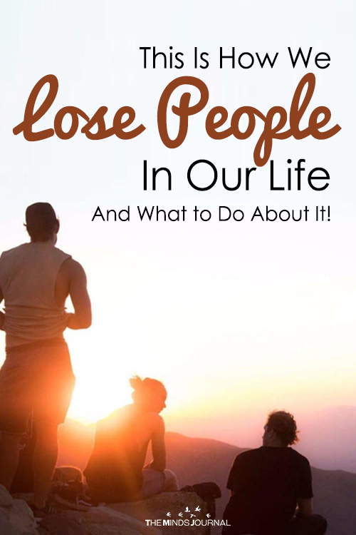 This Is How We Lose People In Our Life And What to Do About It!