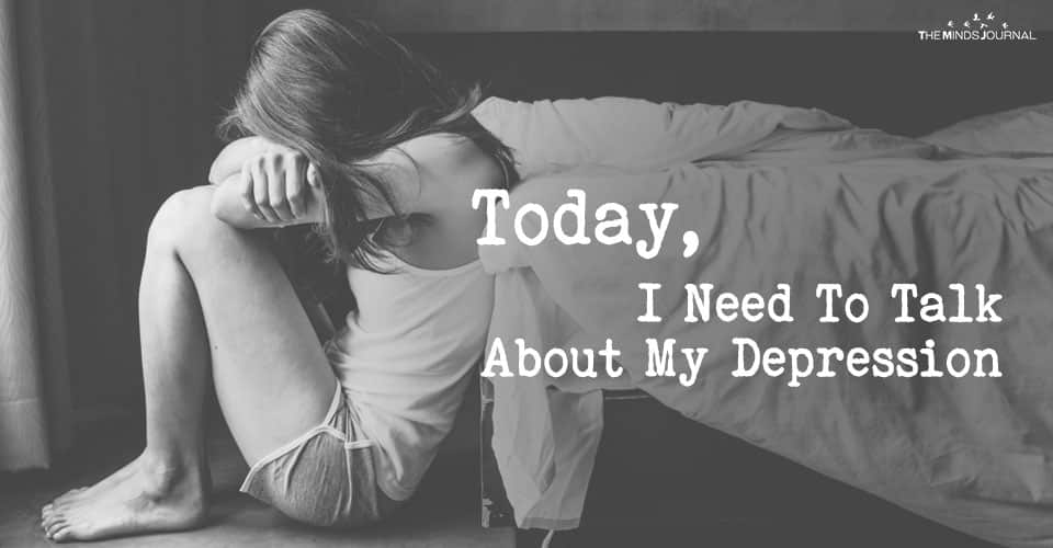 Today, I Need To Talk About My Depression