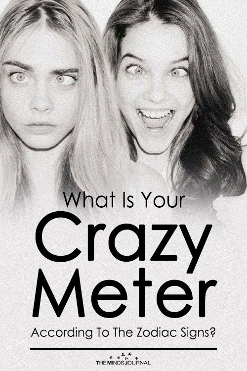 What Is Your Crazy Meter According To The Zodiac Signs?