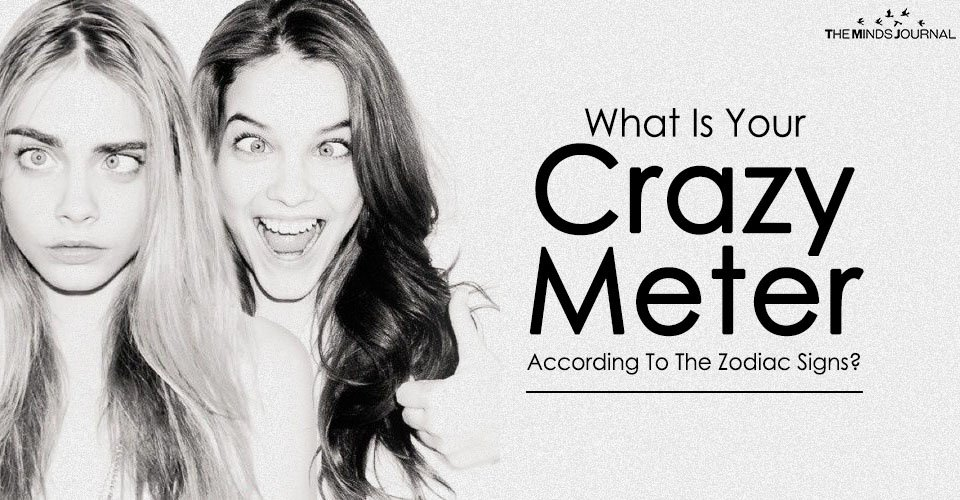 What Is Your Crazy Meter According To The Zodiac Signs