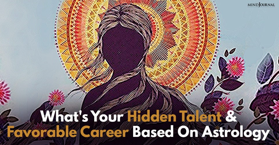 your hidden talent and favorable career based on astrology