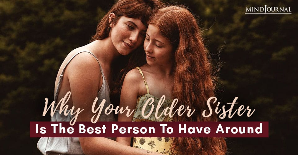 Why Your Older Sister Is The Best Person To Have Around