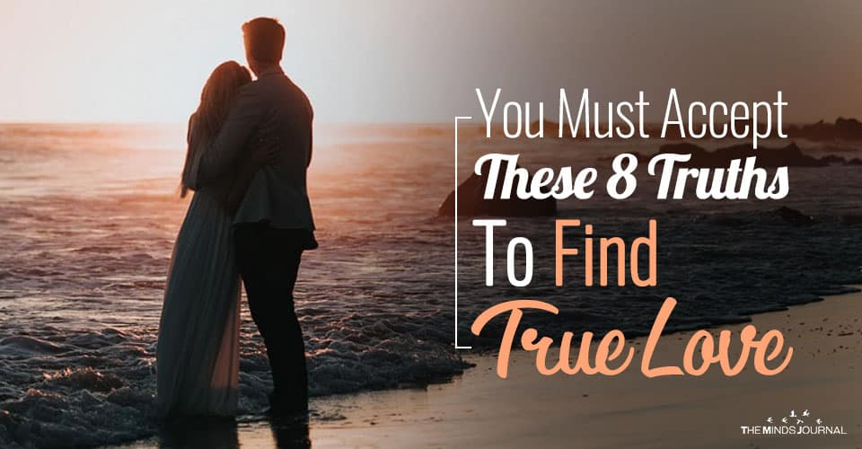 You Must Accept These 8 Truths To Find True Love