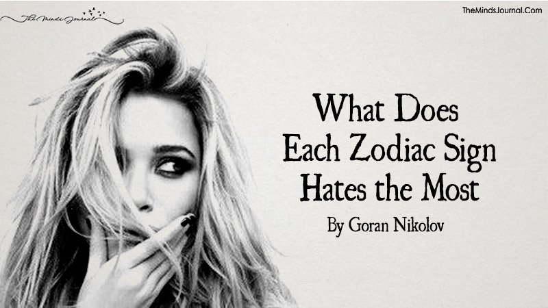 What Does Each Zodiac Sign Hates the Most