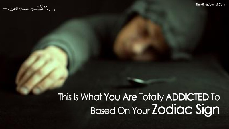 This Is What You Are Totally Addicted To Based On Your Zodiac Signs