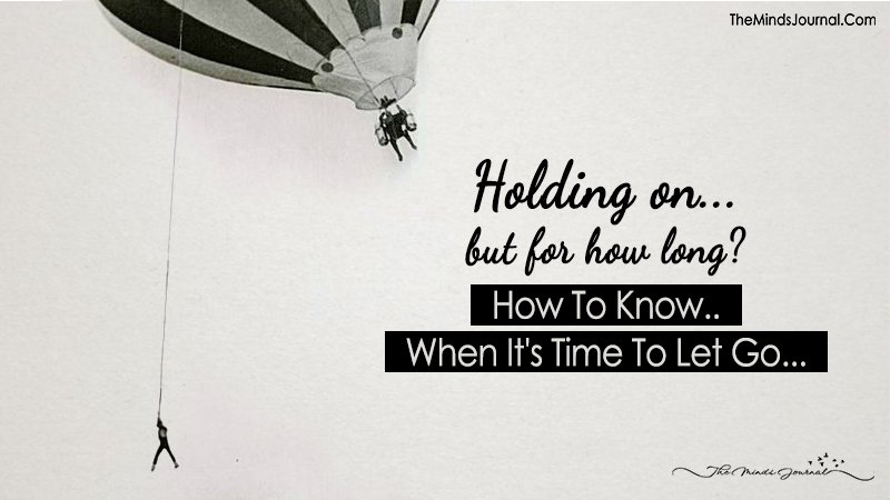 Holding On...But For How Long? How To Know When It's Time To Let Go!