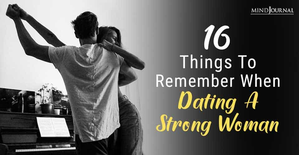 Remember When Dating A Strong Woman
