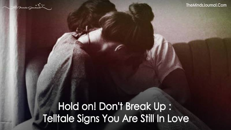Hold on! Don't Break Up: Telltale Signs You Are Still In Love